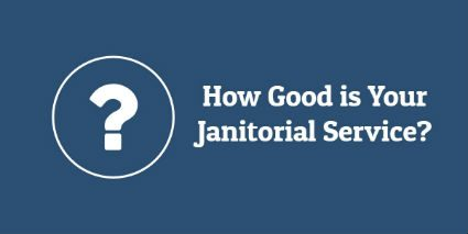How Good is Your Janitorial Service?