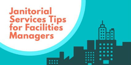 Janitorial Services Tips for Facilities Managers