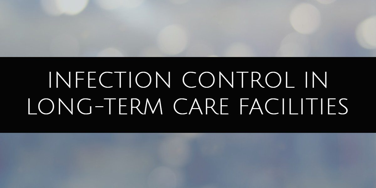 Infection Control In Long Term Care Facilities